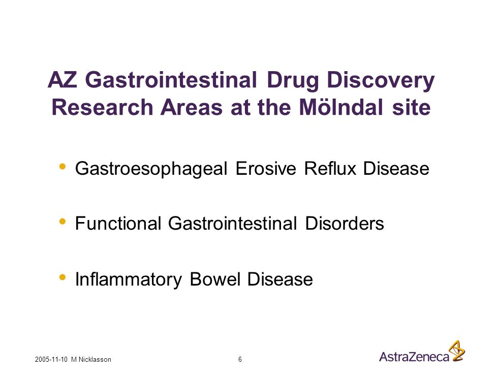 2005-11-10 M Nicklasson 6 AZ Gastrointestinal Drug Discovery Research Areas at the Mölndal site Gastroesophageal Erosive Reflux Disease Functional Gastrointestinal Disorders Inflammatory Bowel Disease