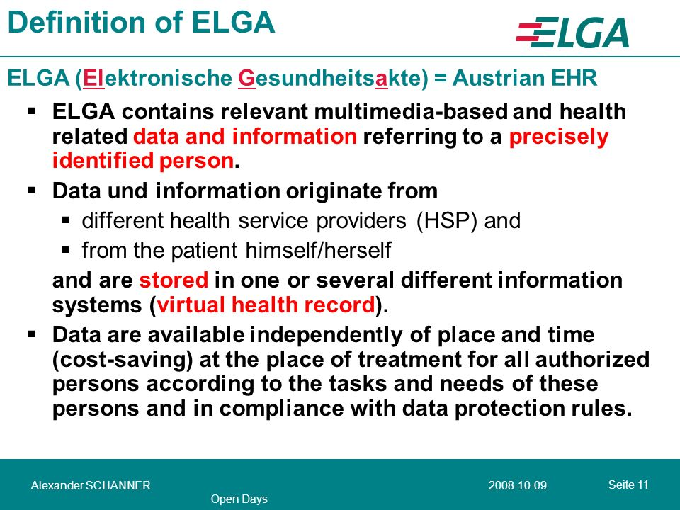 Seite 11 2008-10-09Alexander SCHANNER Open Days Definition of ELGA ELGA contains relevant multimedia-based and health related data and information referring to a precisely identified person.