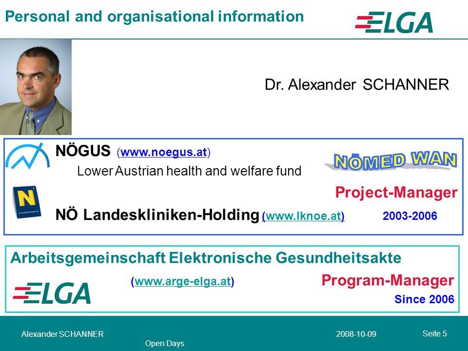 2008-10-09Alexander SCHANNER Open Days Seite 5 NÖGUS (www.noegus.at) Lower Austrian health and welfare fund Project-Manager NÖ Landeskliniken-Holding