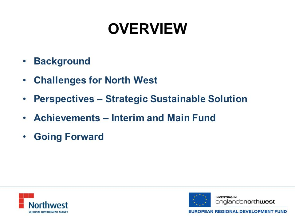 OVERVIEW Background Challenges for North West Perspectives – Strategic Sustainable Solution Achievements – Interim and Main Fund Going Forward