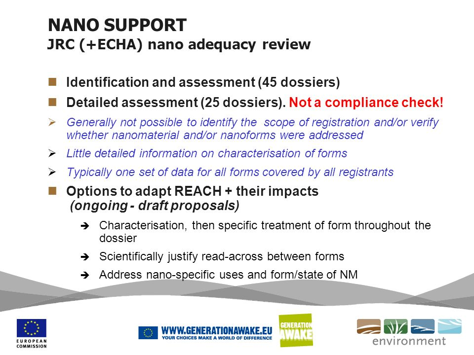 NANO SUPPORT JRC (+ECHA) nano adequacy review Identification and assessment (45 dossiers) Detailed assessment (25 dossiers). Not a compliance check! G