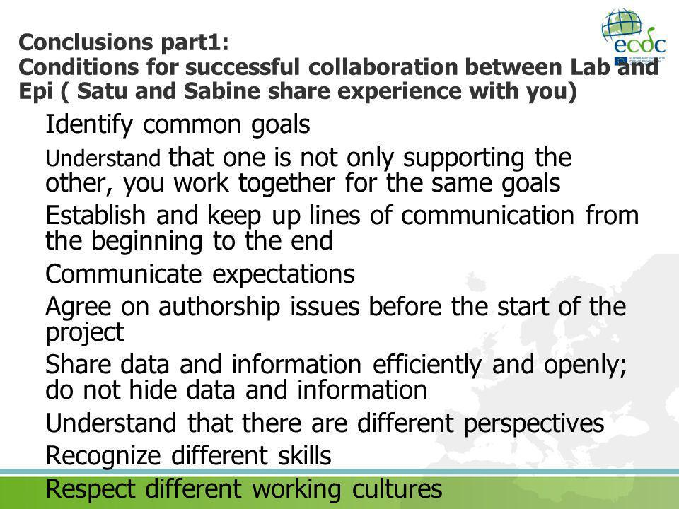 Conclusions part1: Conditions for successful collaboration between Lab and Epi ( Satu and Sabine share experience with you) Identify common goals Unde