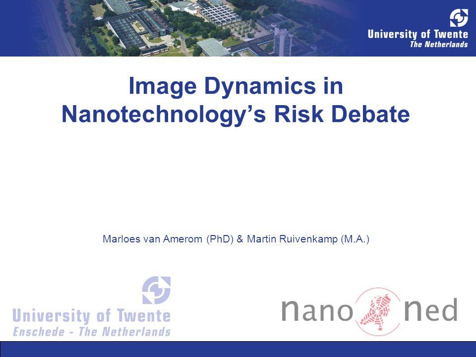 Image Dynamics in Nanotechnologys Risk Debate Marloes van Amerom (PhD) & Martin Ruivenkamp (M.A.)