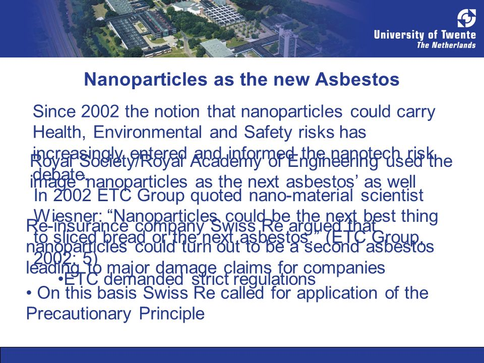 Nanoparticles as the new Asbestos Since 2002 the notion that nanoparticles could carry Health, Environmental and Safety risks has increasingly entered and informed the nanotech risk debate.