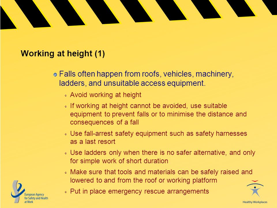 Working at height (1) Falls often happen from roofs, vehicles, machinery, ladders, and unsuitable access equipment.