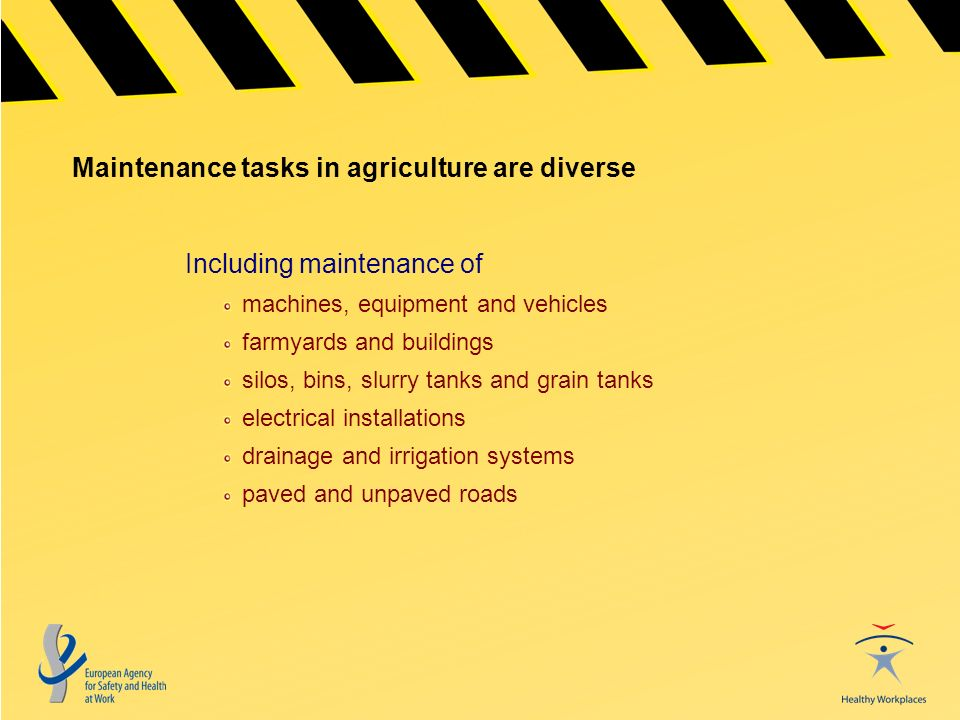 Maintenance tasks in agriculture are diverse Including maintenance of machines, equipment and vehicles farmyards and buildings silos, bins, slurry tan