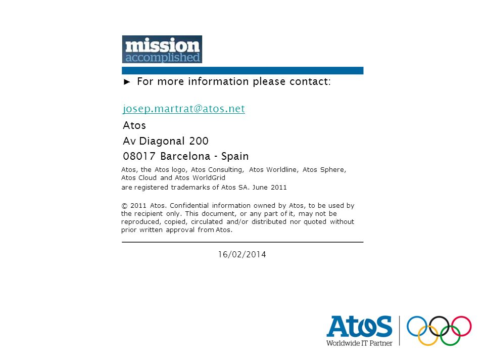 16/02/2014 Atos, the Atos logo, Atos Consulting, Atos Worldline, Atos Sphere, Atos Cloud and Atos WorldGrid are registered trademarks of Atos SA.