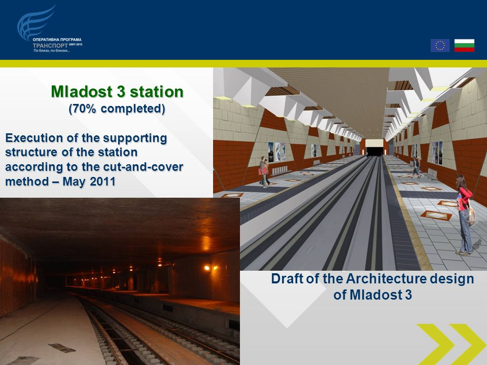Mladost 3 station (70% completed) Execution of the supporting structure of the station according to the cut-and-cover method – May 2011 Draft of the Architecture design of Mladost 3