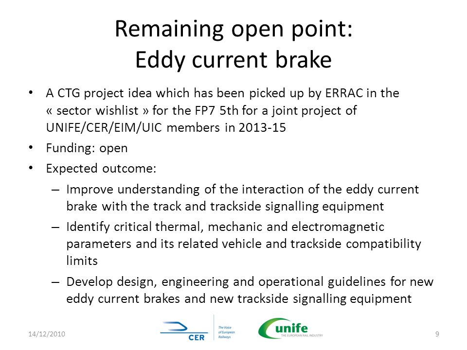 Remaining open point: Eddy current brake A CTG project idea which has been picked up by ERRAC in the « sector wishlist » for the FP7 5th for a joint p