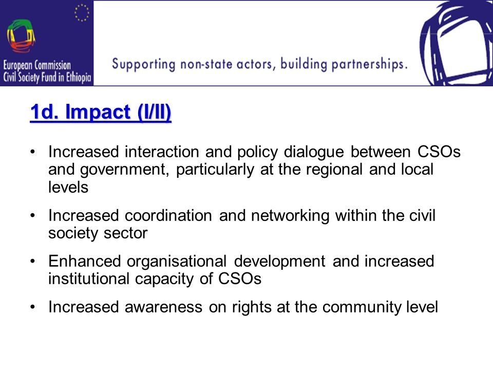 1d. Impact (I/II) Increased interaction and policy dialogue between CSOs and government, particularly at the regional and local levels Increased coord
