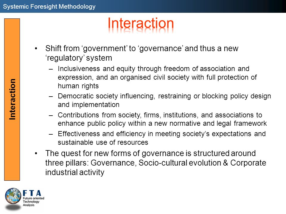 Interaction Shift from government to governance and thus a new regulatory system –Inclusiveness and equity through freedom of association and expressi