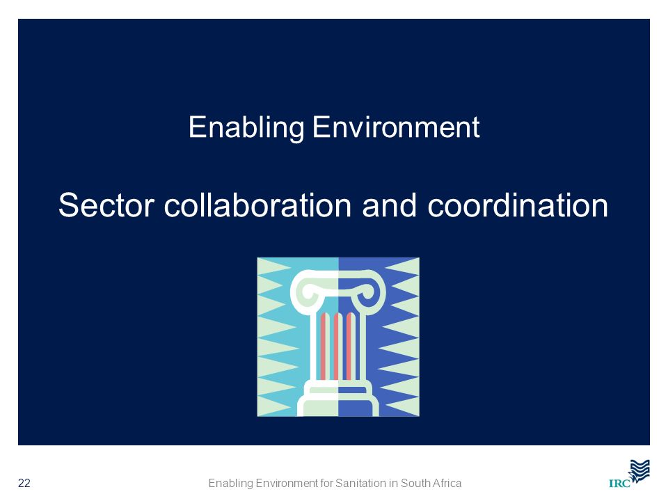 Enabling Environment for Sanitation in South Africa22 Enabling Environment Sector collaboration and coordination