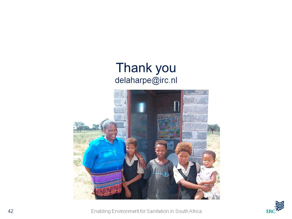 Thank you delaharpe@irc.nl Enabling Environment for Sanitation in South Africa42