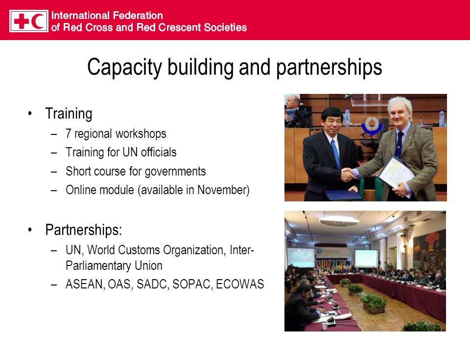 Capacity building and partnerships Training –7 regional workshops –Training for UN officials –Short course for governments –Online module (available in November) Partnerships: –UN, World Customs Organization, Inter- Parliamentary Union –ASEAN, OAS, SADC, SOPAC, ECOWAS