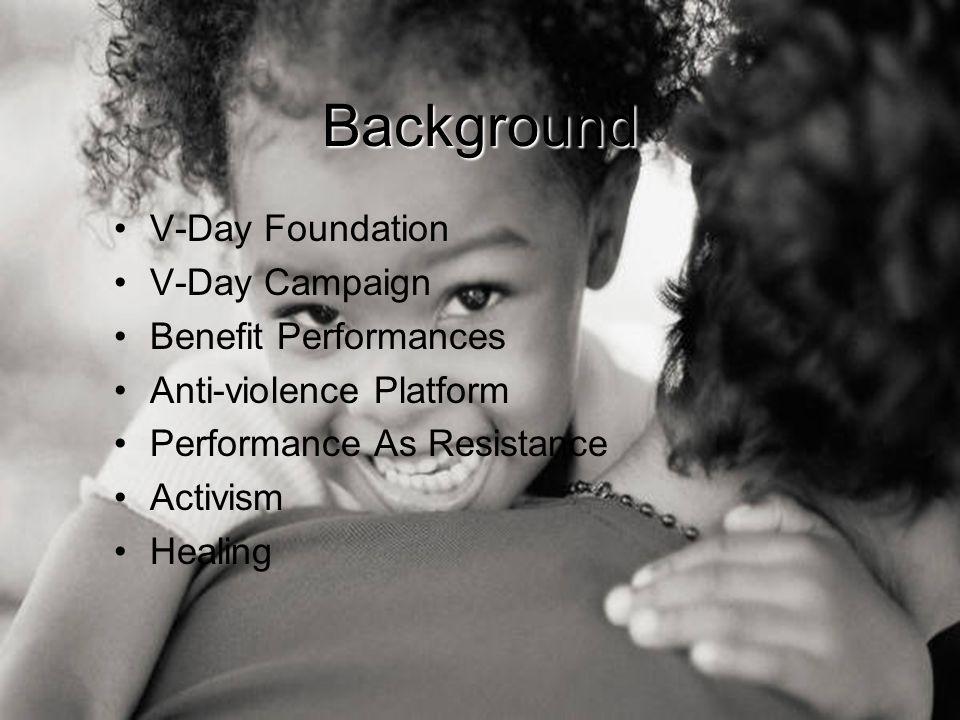 Background V-Day Foundation V-Day Campaign Benefit Performances Anti-violence Platform Performance As Resistance Activism Healing