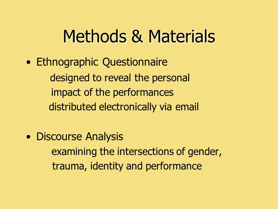 Methods & Materials Ethnographic Questionnaire designed to reveal the personal impact of the performances distributed electronically via email Discour