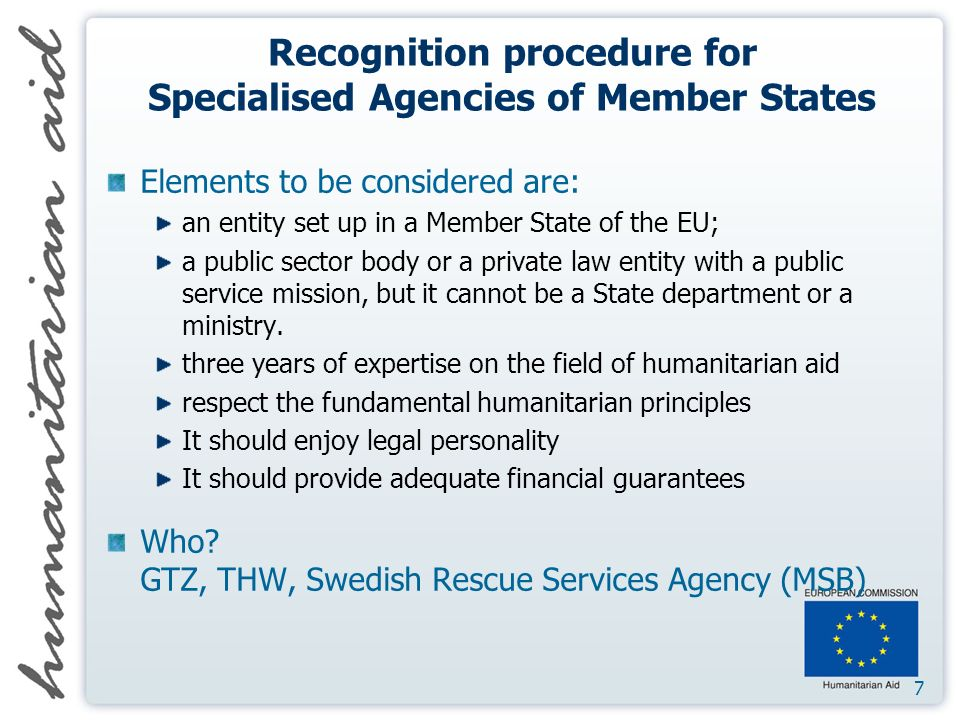 7 Recognition procedure for Specialised Agencies of Member States Elements to be considered are: an entity set up in a Member State of the EU; a public sector body or a private law entity with a public service mission, but it cannot be a State department or a ministry.