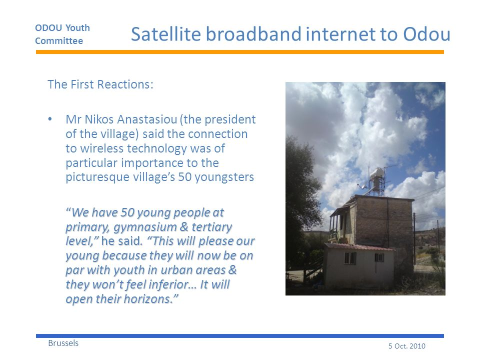 ODOU Youth Committee Brussels 5 Oct. 2010 Satellite broadband internet to Odou The First Reactions: Mr Nikos Anastasiou (the president of the village)