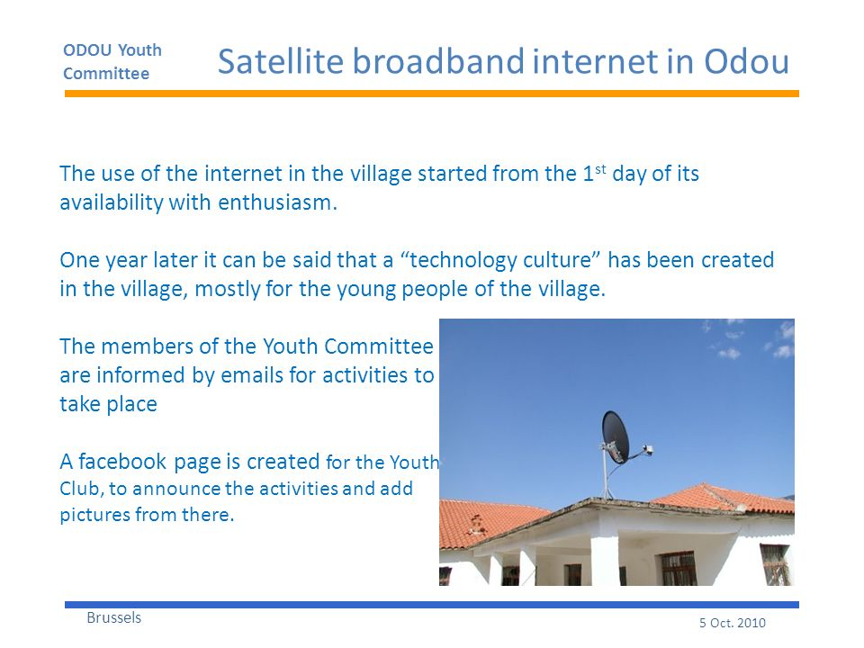 ODOU Youth Committee Brussels 5 Oct. 2010 Satellite broadband internet in Odou The use of the internet in the village started from the 1 st day of its