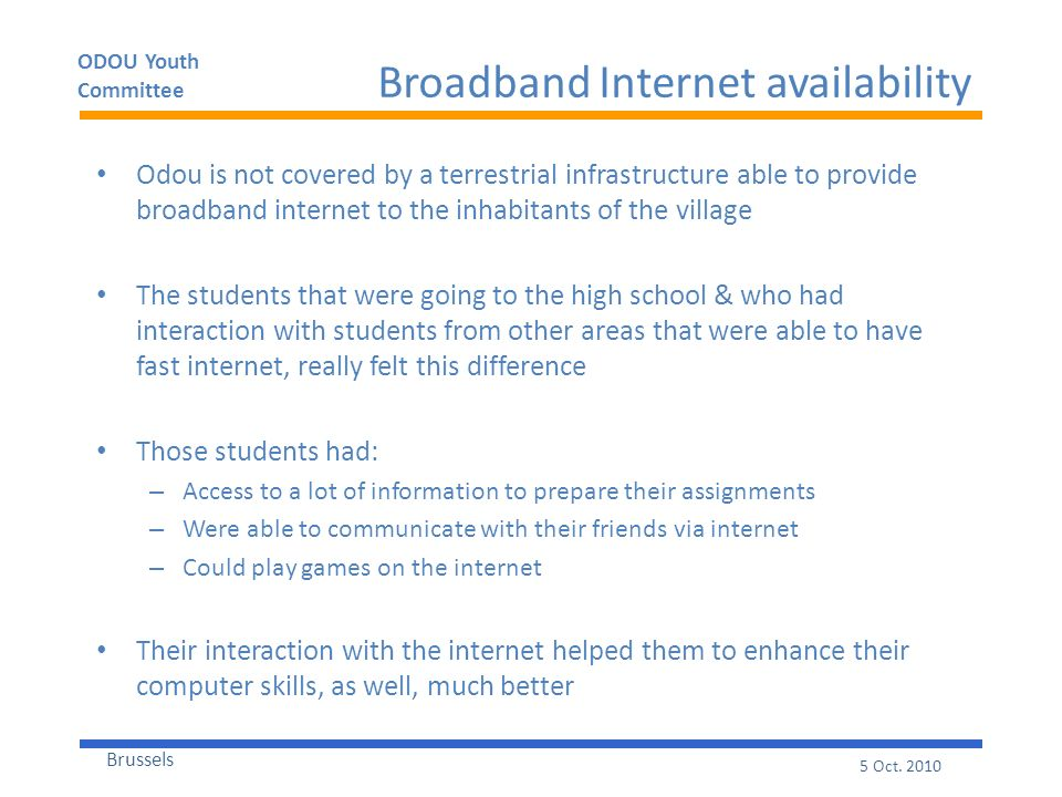 ODOU Youth Committee Brussels 5 Oct. 2010 Broadband Internet availability Odou is not covered by a terrestrial infrastructure able to provide broadban