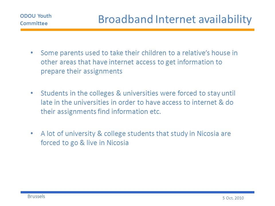 ODOU Youth Committee Brussels 5 Oct. 2010 Broadband Internet availability Some parents used to take their children to a relatives house in other areas