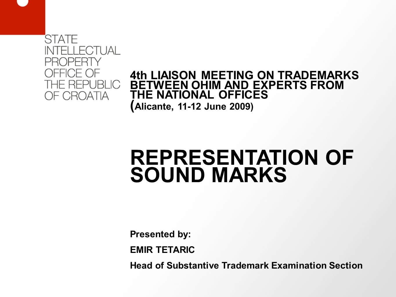 4th LIAISON MEETING ON TRADEMARKS BETWEEN OHIM AND EXPERTS FROM THE NATIONAL OFFICES ( Alicante, June 2009) REPRESENTATION OF SOUND MARKS Presented by: EMIR TETARIC Head of Substantive Trademark Examination Section