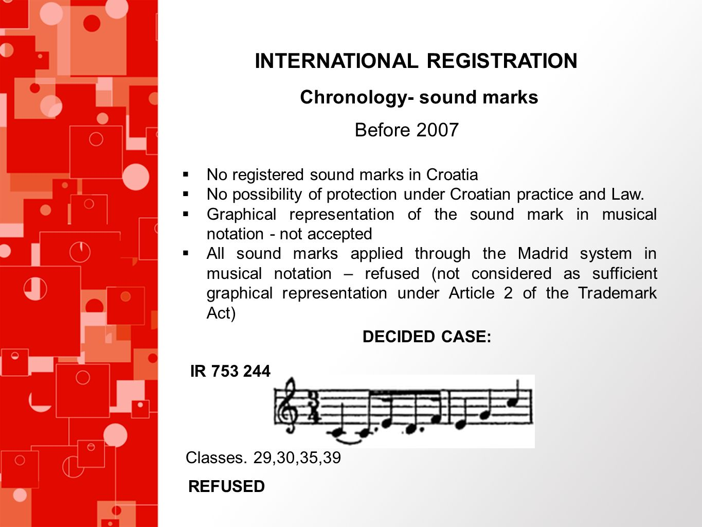 INTERNATIONAL REGISTRATION Chronology- sound marks Before 2007 No registered sound marks in Croatia No possibility of protection under Croatian practi