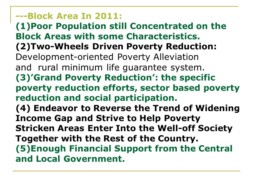 ---Block Area In 2011: (1)Poor Population still Concentrated on the Block Areas with some Characteristics. (2)Two-Wheels Driven Poverty Reduction: Dev