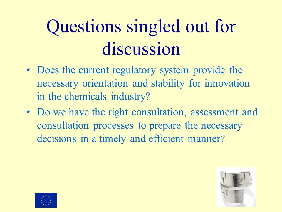 Questions singled out for discussion Does the current regulatory system provide the necessary orientation and stability for innovation in the chemical