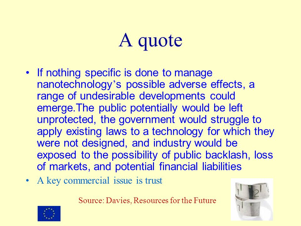 A quote If nothing specific is done to manage nanotechnology s possible adverse effects, a range of undesirable developments could emerge.The public p