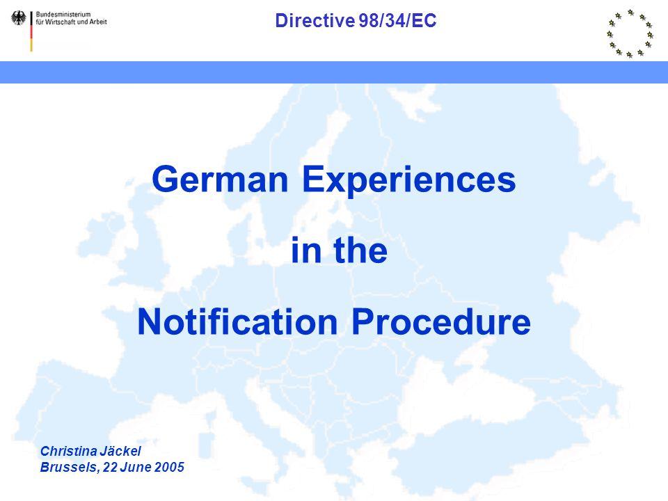 Directive 98/34/EC German Experiences in the Notification Procedure Christina Jäckel Brussels, 22 June 2005