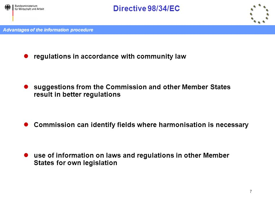 Directive 98/34/EC 7 Advantages of the information procedure regulations in accordance with community law suggestions from the Commission and other Me