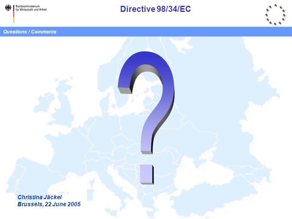 Directive 98/34/EC Christina Jäckel Brussels, 22 June 2005 Questions / Comments