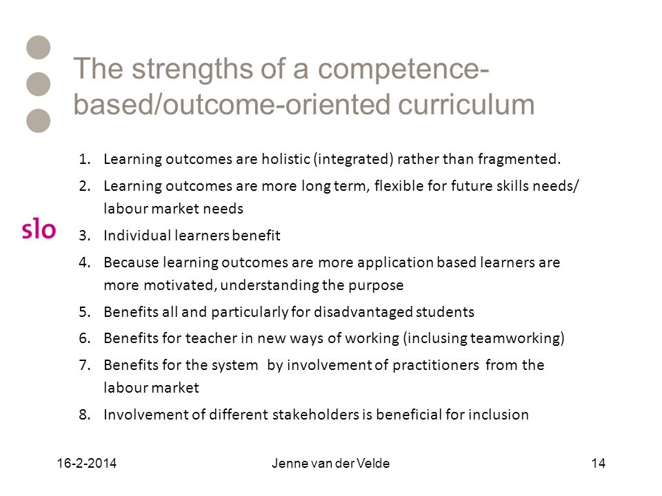 The strengths of a competence- based/outcome-oriented curriculum 1.Learning outcomes are holistic (integrated) rather than fragmented. 2.Learning outc