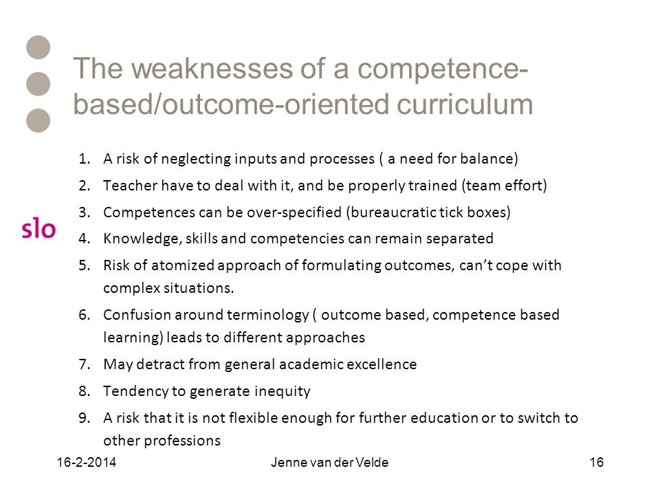 The weaknesses of a competence- based/outcome-oriented curriculum 1.A risk of neglecting inputs and processes ( a need for balance) 2.Teacher have to