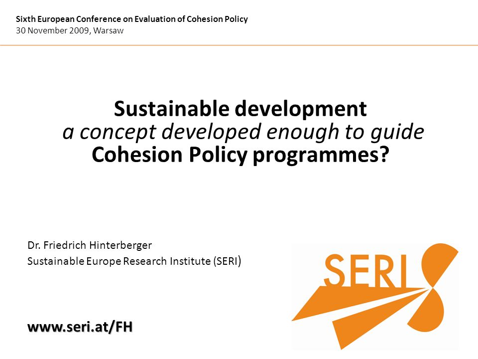 Dr. Friedrich Hinterberger Sustainable Europe Research Institute (SERI ) Sixth European Conference on Evaluation of Cohesion Policy 30 November 2009,
