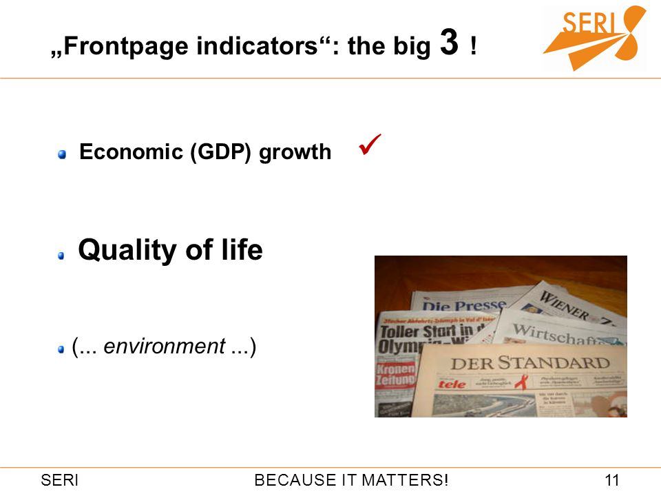 11BECAUSE IT MATTERS!SERI Frontpage indicators: the big 3 ! Economic (GDP) growth Quality of life (... environment...)