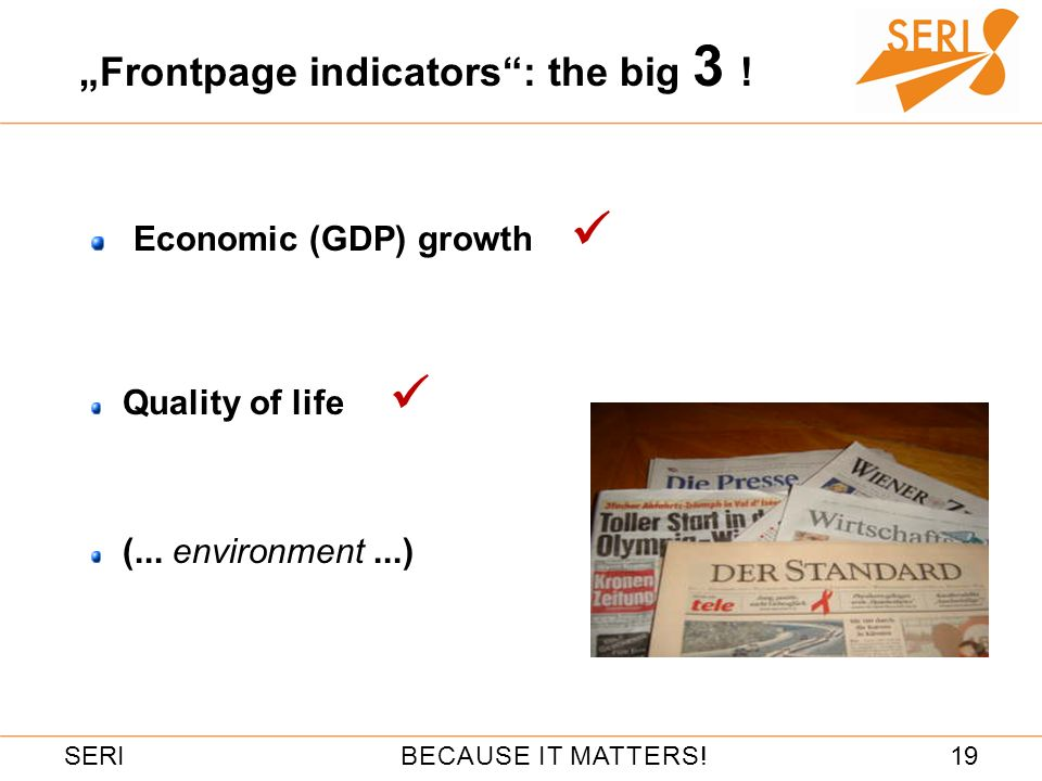 19BECAUSE IT MATTERS!SERI Frontpage indicators: the big 3 ! Economic (GDP) growth Quality of life (... environment...)