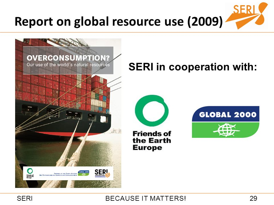 29BECAUSE IT MATTERS!SERI Report on global resource use (2009) SERI in cooperation with: