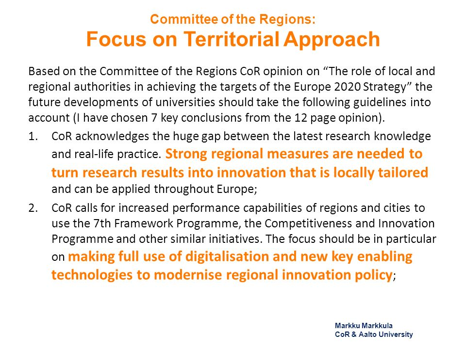 Committee of the Regions: Focus on Territorial Approach Based on the Committee of the Regions CoR opinion on The role of local and regional authorities in achieving the targets of the Europe 2020 Strategy the future developments of universities should take the following guidelines into account (I have chosen 7 key conclusions from the 12 page opinion).