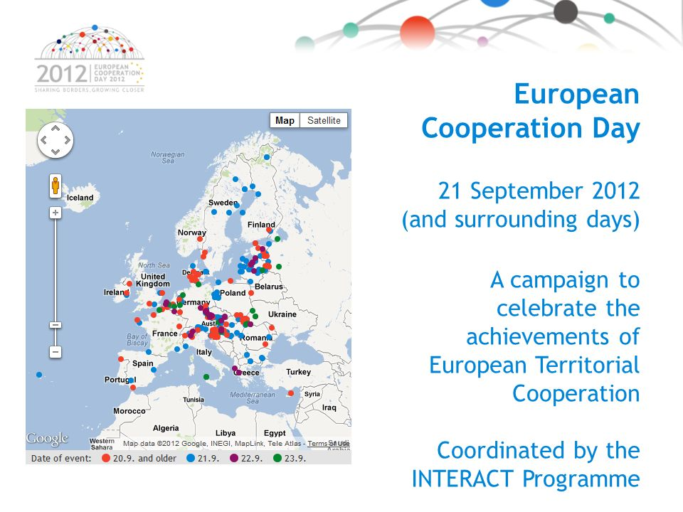 E European Cooperation Day 21 September 2012 (and surrounding days) A campaign to celebrate the achievements of European Territorial Cooperation Coordinated by the INTERACT Programme