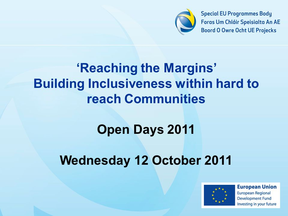 Reaching the Margins Building Inclusiveness within hard to reach Communities Open Days 2011 Wednesday 12 October 2011