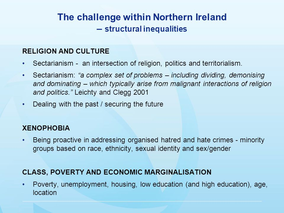 The challenge within Northern Ireland – structural inequalities RELIGION AND CULTURE Sectarianism - an intersection of religion, politics and territorialism.