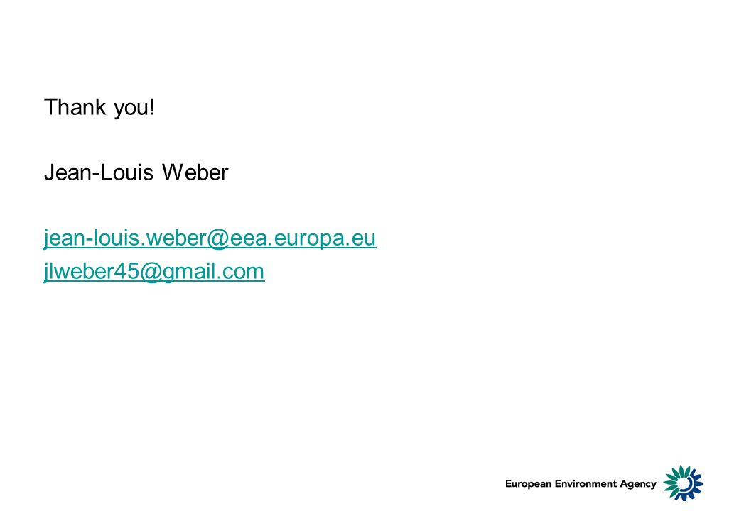 Thank you! Jean-Louis Weber jean-louis.weber@eea.europa.eu jlweber45@gmail.com