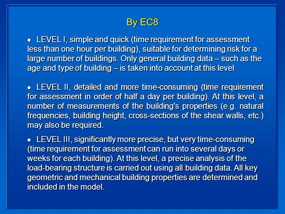 By EC8 LEVEL I, simple and quick (time requirement for assessment less than one hour per building), suitable for determining risk for a large number of buildings.