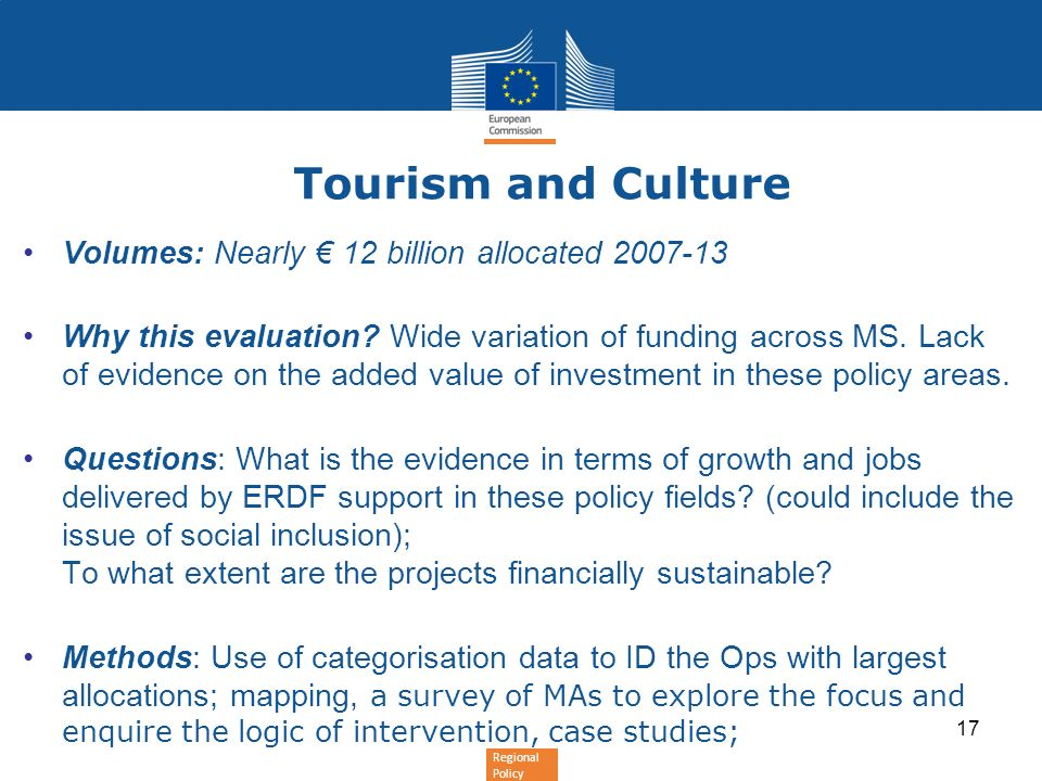 Regional Policy Tourism and Culture Volumes: Nearly 12 billion allocated 2007-13 Why this evaluation? Wide variation of funding across MS. Lack of evi