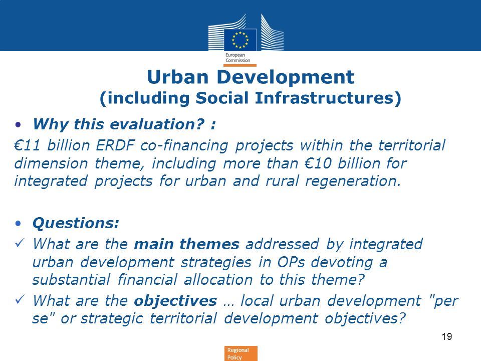 Regional Policy Urban Development (including Social Infrastructures) Why this evaluation? : 11 billion ERDF co-financing projects within the territori
