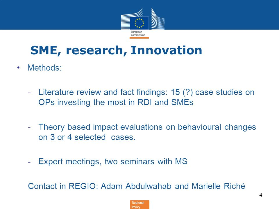 Regional Policy SME, research, Innovation Methods: -Literature review and fact findings: 15 (?) case studies on OPs investing the most in RDI and SMEs