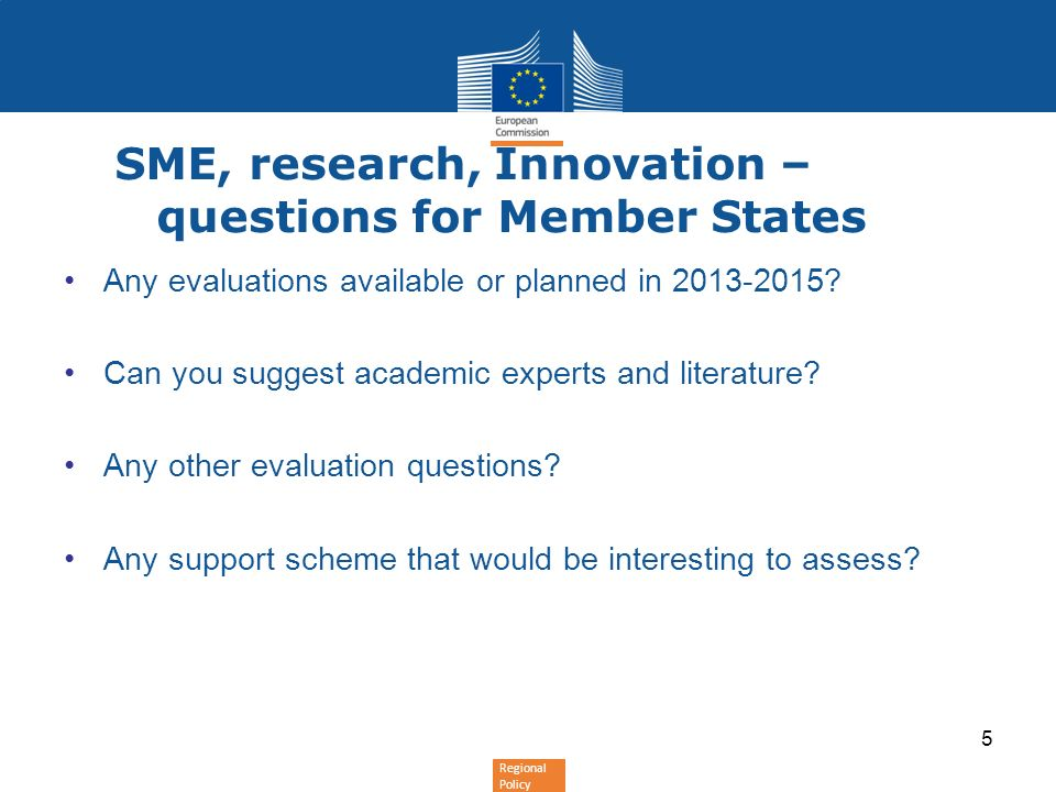 Regional Policy SME, research, Innovation – questions for Member States Any evaluations available or planned in 2013-2015? Can you suggest academic ex