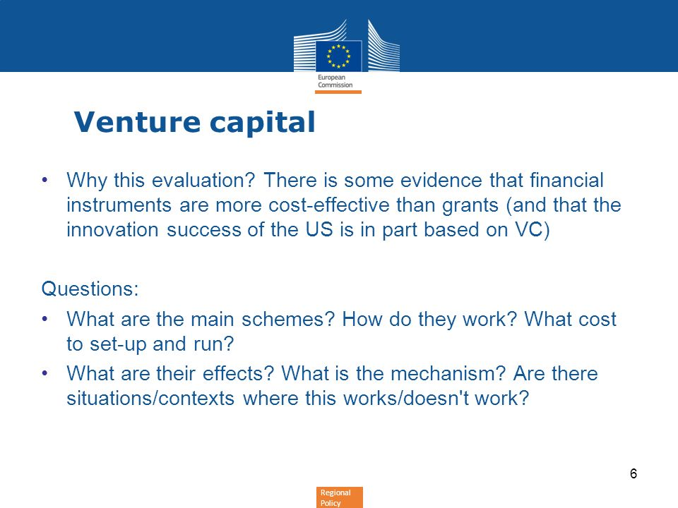 Regional Policy Venture capital Why this evaluation? There is some evidence that financial instruments are more cost-effective than grants (and that t